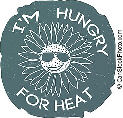 Vintage hand drawn sunflower with glasses. Phrase: I'm hungry for heat. Handmade. Old style patch design. Print vector.