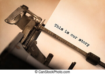 Vintage inscription made by old typewriter, Our story...