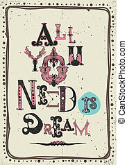 Vintage motivational poster. All you need is dream -...