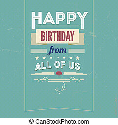 Vintage retro happy birthday card, with fonts, grunge frame