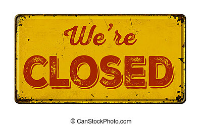 Vintage rusty metal sign on a white background - We are closed