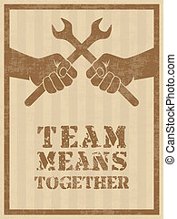 Team means together - Vintage style vector poster with hands...