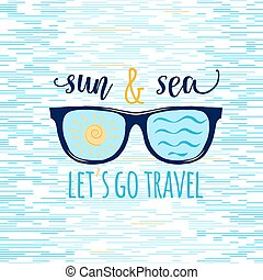 Vintage summer sunglasses with quote. Lets go travel. Summer Vector Illustration. Sea and sunbursts. Isolated. Hand drawn lettering design. Typography text label.