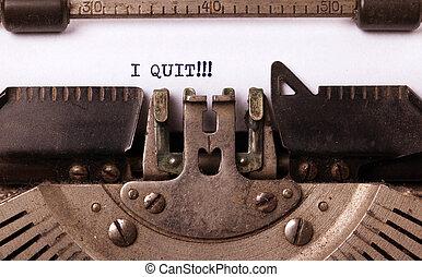 Vintage typewriter - I Quit, concept of quitting - Vintage...
