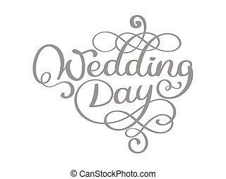 Vintage wedding day vector text on white background. Hand lettering typography poster. For posters, greeting cards, home decorations. Vector illustration.