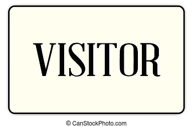 Visitor - A visitor badge with text over a white background