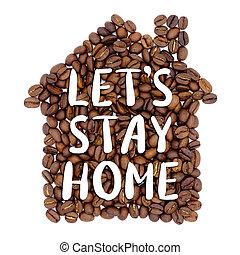 vistelse, kaffe, home', form, hus, 'let's, bönor, inskrift