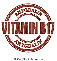 Vitamin B17 stamp - Vitamin B17 grunge rubber stamp on white...