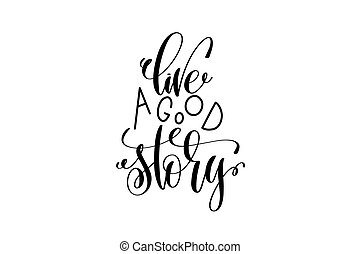 viver, um, bom, história, preto branco, mão, lettering, positivo, citação