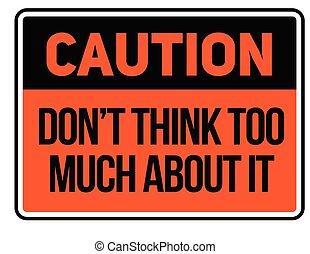 voorzichtigheid, doen, niet, denken, te (veel), over,...