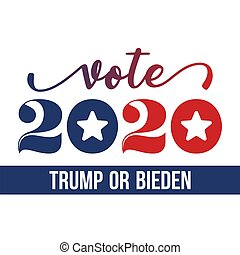 Vote 2020 Donald Trump or Joe Biden - vector illustration. ...