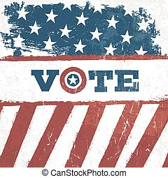 Vote. american flag grunge background. Vector design presidential election.
