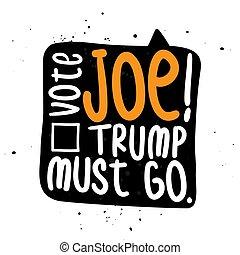 Vote Joe, Trump must go - funny vector illustration.