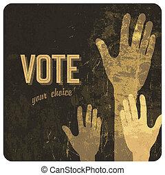 Voting hands grunge poster. Vector