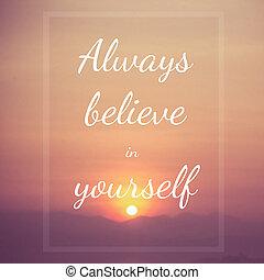 vous-même, always, croire, :, citation
