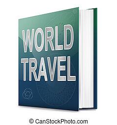voyage mondial, concept.