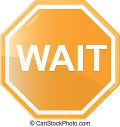 Wait stop sign,