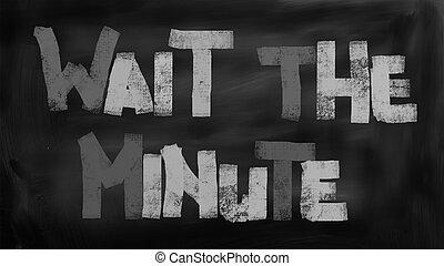 Wait The Minute Concept