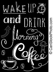 wake up and drink morning coffee , hand drawn lettering