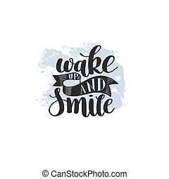 wake up and smile handwritten calligraphy lettering