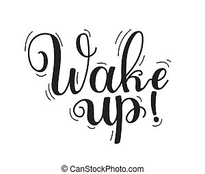 Wake up handwritten message. Motivational quote with black ...