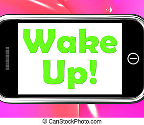 Wake Up On Phone Means Awake And Rise - Wake Up On Phone...