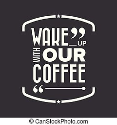 Wake up with our coffee lettering
