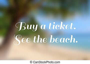 Wanderlust motivational poster. Buy a ticket. See the beach.