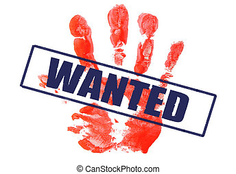 "WANTED! - a marked by \""wanted\\\"" stamp red palmprint"
