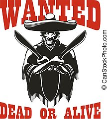 Mexican bandit symbol wearing poncho and sombrero is standing with machetes in crossed hands, flanked by caption Wanted Dead Or Alive