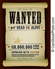 Illustration of a vintage old wanted placard poster template on parchment scroll, with dead or alive inscription, cash reward like in far west and western movies