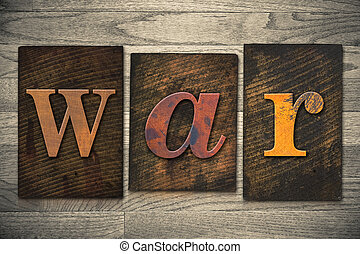 "War Concept Wooden Letterpress Type - The word ""WAR"" written..."