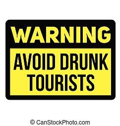 Warning avoid drunk tourists warning sign