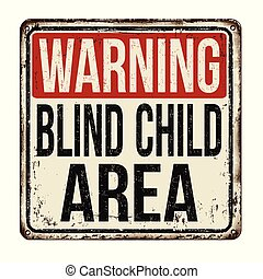 Warning blind child area vintage rusty metal sign