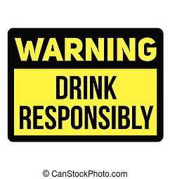 Warning drink responsibly fictitious warning sign, realistically looking.