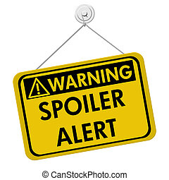 Warning of Spoiler Alert - A yellow and black sign with the...