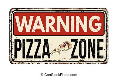 Warning pizza zone vintage rusty metal sign