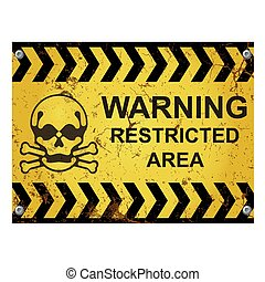 Warning restricted area sign with skull and cross bones isolated on white background