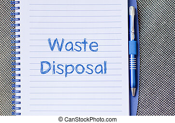 Waste disposal write on notebook - Waste disposal text ...