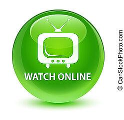 Watch online glassy green round button