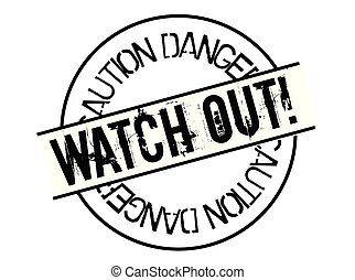 watch out stamp on white background. Sign, label, sticker
