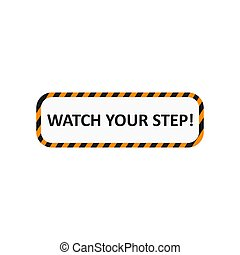 Watch your step sign. Industrial tape. Warning sign. Vector