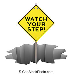 Watch Your Step on a yellow warning sign sticking out of a huge hole, crack, chasm or pit to illustrate danger, caution, peril and risk that should be managed, prevented or avoided