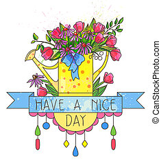 """Watering with flowers an lettering """"Have a Nice Day"""""""