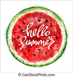 Watermelon on white background. Inscription hello summer. Summer design. Vector watercolor