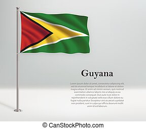 Waving flag of Guyana on flagpole. Template for independence day poster