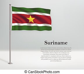 Waving flag of Suriname on flagpole. Template for independence day poster
