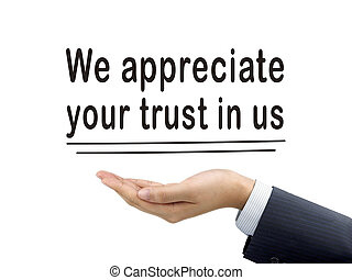 we appreciate your trust in us holding by hand - we ...