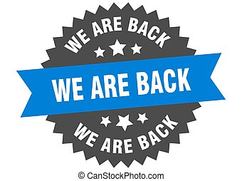 we are back round isolated ribbon label. we are back sign