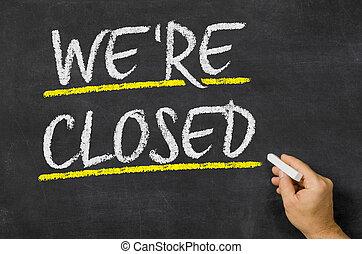 We are closed written on a blackboard